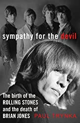 Sympathy for the Devil: The Birth of the Rolling Stones and the Death of Brian Jones by Paul Trynka (2014-08-28)
