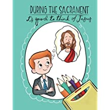 During the Sacrament it's Good to Think of Jesus: An LDS Coloring Book