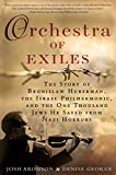 Orchestra of Exiles: The Story of Bronislaw Huberman, the Israel Philharmonic, and the One Thousand J Ews He Saved from Nazi Horrors