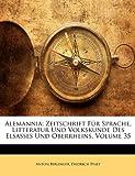 Alemannia: Zeitschrift Fr Sprache, Litteratur Und Volkskunde Des Elsasses Und Oberrheins, Volume 35