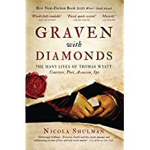 Graven with Diamonds: The Many lives of Thomas Wyatt: Courtier, Poet, Assasin, Spy