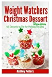 Weight Watchers Christmas Dessert Recipes: 50 Desserts to Die For Holiday Recipes
