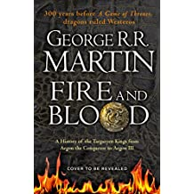 Fire and Blood: A History of the Targaryen Kings from Aegon the Conqueror to Aegon III as scribed by Archmaester Gyldayn (A Song of Ice and Fire)