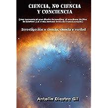 Ciencia, no ciencia y conciencia: (Una respuesta al gran diseño de Hawking, al espejismo de Dios de Dawkins y al evolucionismo teista de Francisco Ayala) Investigación y ciencia, ciencia y verdad