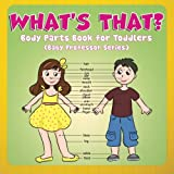 What's That?: Body Parts Book for Toddlers (Baby Professor Series)
