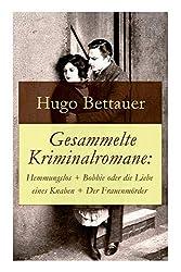 Gesammelte Kriminalromane: Hemmungslos + Bobbie oder die Liebe eines Knaben + Der Frauenmörder