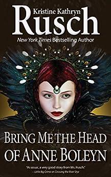 Bring Me the Head of Anne Boleyn by [Rusch, Kristine Kathryn]