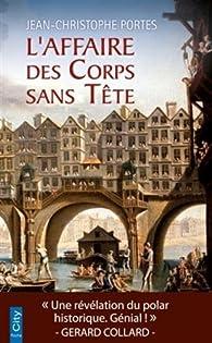 Les enquêtes de Victor Dauterive, tome 1 : L'affaire des corps sans tête  par Jean-Christophe Portes