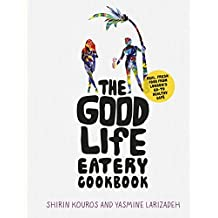 The Good Life Eatery Cookbook: Real, fresh food from London's go-to healthy café