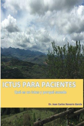 Ictus para pacientes: Qué es un ictus y porqué sucede por Juan Carlos Navarro Garcia