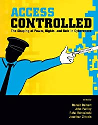 Access Controlled: The Shaping of Power, Rights, and Rule in Cyberspace (Information Revolution and Global Politics) (English Edition)