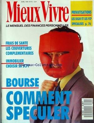 MIEUX VIVRE [No 91] du 01/04/1987 - PRIVATISATIONS - LES SICAV ET LES FCP SPECIALISES - FRAIS DE SANTE - IMMOBILIER - CHOISIR SA SCPI - BOURSE - COMMENT SPECULER. par Collectif