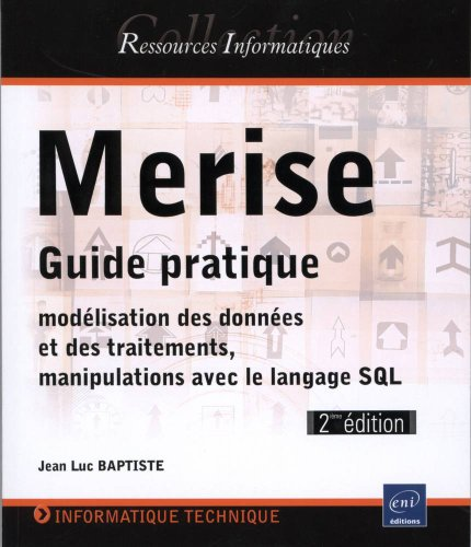 Merise - Guide pratique (modélisation des données et des traitements, manipulations avec le langage SQL) (2ème édition)