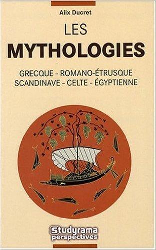 Les Mythologies Grecque Romano Trusque Scandinave Celte Egyptienne [Pdf/ePub] eBook
