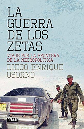 La guerra de los zetas: Viaje por la frontera de la necropolítica (Debate) por Diego Enrique Osorno