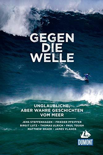 Gegen die Welle: Unglaubliche, aber wahre Geschichten vom Meer (DuMont True Tales)