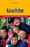 Kasachstan: Auf Nomadenwegen zwischen Kaspischen Meer und Altaj - Dagmar Schreiber