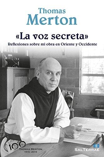 «LA VOZ SECRETA». Reflexiones sobre mi obra en Oriente y Occidente (El Pozo de Siquem nº 343) por THOMAS MERTON