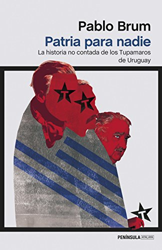 Patria para nadie: La historia no contada de los Tupamaros de Uruguay (ATALAYA) por Pablo Brum