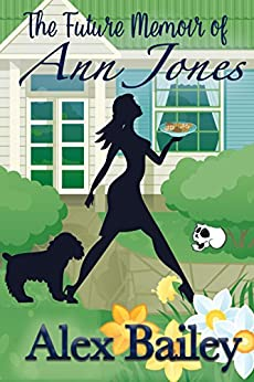 The Future Memoir of Ann Jones: A Time Travel Romance with a Splash of Magic by [Bailey, Alex]