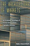 The Architecture of Markets – An Economic Sociology of Twenty–First–Century Capitalist Societies