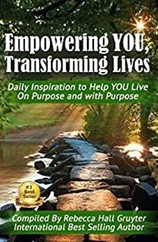 Empowering YOU, Transforming Lives!: Daily Inspiration to help YOU live on purpose and with purpose (English Edition) van [Hall Gruyter, Rebecca]