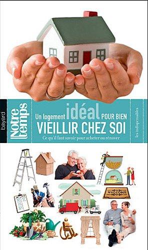 Logement Idéal Pour Bien Veillir Chez Soi (Un)