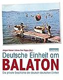 Deutsche Einheit am Balaton: Die private Geschichte der deutsch-deutschen Einheit - Jürgen Haase, János Can Togay