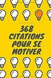 Telecharger Livres 368 Citations pour se motiver (PDF,EPUB,MOBI) gratuits en Francaise