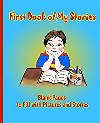 First Book of My Stories - Blank Pages to Fill with Pictures and Stories: Activity for Little Children
