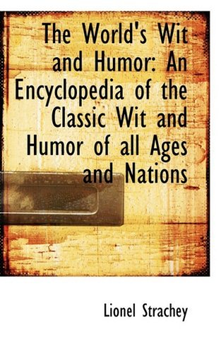The World's Wit and Humor: An Encyclopedia of the Classic Wit and Humor of all Ages and Nations by Lionel Strachey (2009-01-28)