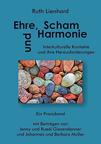 ehre-scham-und-harmonie-interkulturelle-kontakte-und-ihre-herausforderungen-ein-praxisbuch