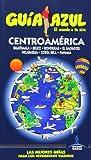 Centroamérica: Guatemala - Belice - Honduras - El Salvador - Nicaragua - Costa Rica - Panamá (Guias Azules)
