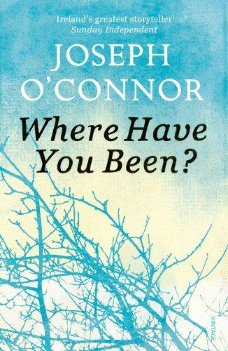 Where Have You Been? : stories and a novella / Joseph O'Connor | O'Connor, Joseph (1963-....). auteur