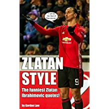 Zlatan Style: The funniest Zlatan Ibrahimovic quotes! (English Edition)