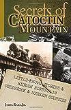 Secrets of Catoctin Mountain: Little-Known Stories & Hidden History of Frederick & Loudoun Counties: Volume 2
