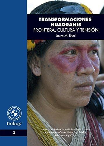 Transformaciones huaoranis: Frontera, cultura y tensión (Tinkui n 3)