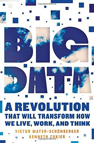 Big Data: A Revolution That Will Transform How We Live, Work, and Think by Viktor Mayer-Schonberger (2013-03-05)