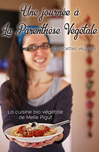 Une Journée à La Parenthèse Végétale: 10 recettes véganes (La Cuisine Bio Végétale de Melle Pigut) par Melle Pigut