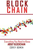 Blockchain: Everything You Need to Know About Blockchain (Cryptocurrency, Bitcoin, Blockchain, Ethereum Book 2)