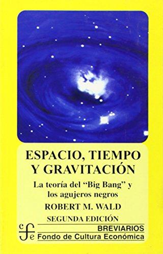 Espacio, tiempo y gravitación: La teoría del Big Bang (la gran explosión) y los agujeros negros (Breviarios) por Robert M. Wald