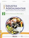Nuovo industrie agroalimentari. Principi, tecnologie, trasformazioni, prodotti. Per gli Ist. tecnici e professionali. Con e-book. Con espansione online: 2
