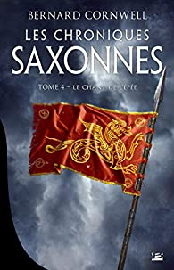 Les chroniques saxonnes, tome 4 : Le chant de l'épée par Bernard Cornwell