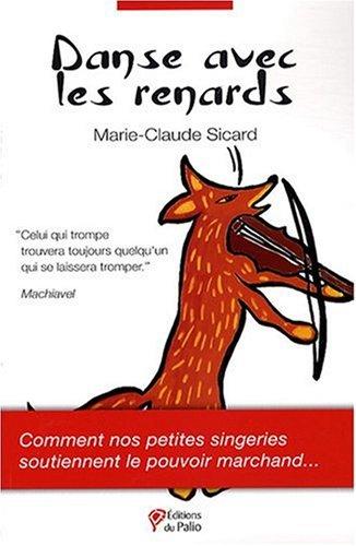 Danse avec les renards : Comment nos petites singeries soutiennent le pouvoir marchand par Marie-Claude Sicard