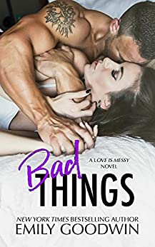 Bad Things: A Love is Messy Novel by [Goodwin, Emily]