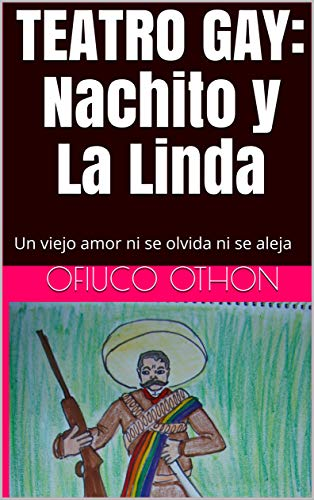 TEATRO GAY: Nachito y La Linda: Un viejo amor ni se olvida ni se aleja (Spanish Edition)
