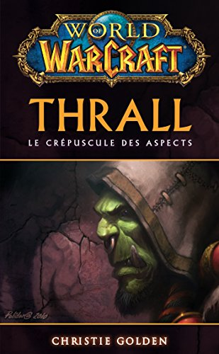 [Warcraft] Thrall Le Crépuscule des Aspects - Christie Golden
