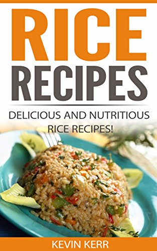 Rice Recipes: Delicious and Nutritious Rice Recipes! (Vegan Rice Recipes, Rice Dishes, Vegan Rice Dishes, Vegan Recipes With Rice) book cover