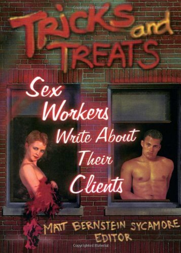 Tricks and Treats: Sex Workers Write About Their Clients (Haworth Gay & Lesbian Studies) 1st edition by Dececco Phd, John, Sycamore, Matt Bernstein (2000) Hardcover