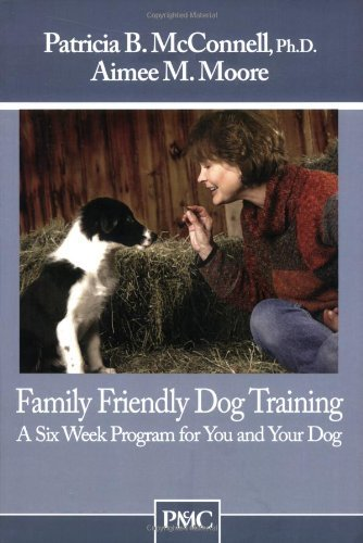 Family Friendly Dog Training: A Six Week Program for You and Your Dog: 1 (Training 1 Dog)